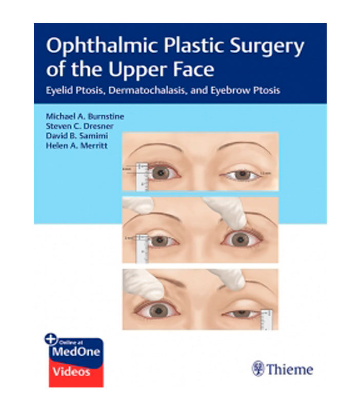 Libro Ophthalmic Plastic Surgery of the Upper Face. Eyelid Ptosis, Dermatochalasis, and Eyebrow Ptosis Burnstine, M. — Dresner, S. — Samimi, D. — Merritt, H.