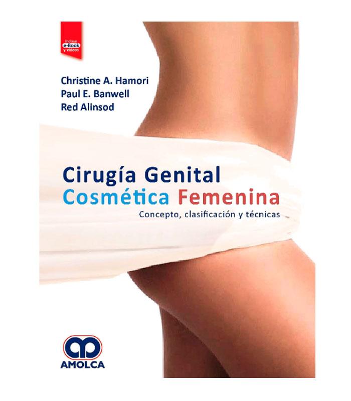 Libro Cirugía Genital Cosmética Femenina. Conceptos, Clasificación y Técnicas + E-Book y Videos Hamori, C. — Banwell, P. — Alinsod, R.