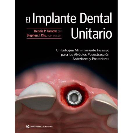 Libro El Implante Dental Unitario. Un Enfoque Mínimamente Invasivo para los Alvéolos Posextracción Anteriores y Posteriores Tarnow, D. — Chu, S.
