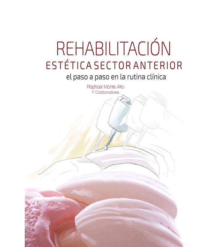 Libro Rehabilitación Estética Sector Anterior. El Paso a Paso en la Rutina Clínica + Versión Digital Gratuita Monte, R.